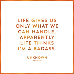 life thinks i'm a badass