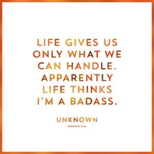 life thinks i'm a badass