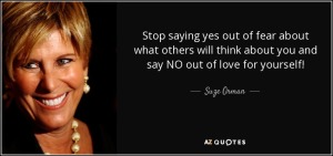 quote-stop-saying-yes-out-of-fear-about-what-others-will-think-about-you-and-say-no-out-of-suze-orman-73-12-02